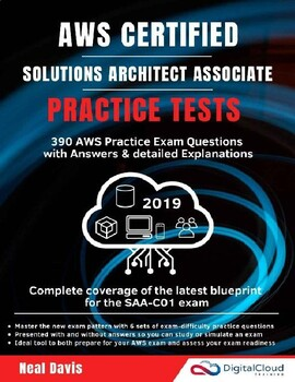 AWS Certified Solutions Architect Associate Practice Tests 2019: 390 AWS Practic