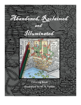 Abandoned,  Reclaimed, Illuminated Coloring Book