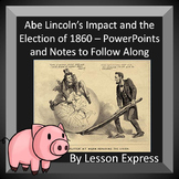 Abe Lincoln and the Election of 1860 -- Lincolns Impact (PowerPoints + Notes)