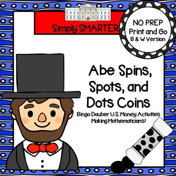 Abe Spins, Spots, and Dots Coins:  NO PREP Bingo Dauber U.S. Money Activities