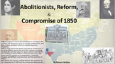 Abolition, Reform, Compromise of 1850 (4.60, 4.65, 4.67)