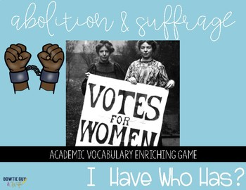 Abolition and Suffrage I Have, Who Has? Whole Group Vocabulary