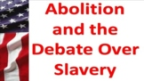 Abolition and the Debate Over Slavery