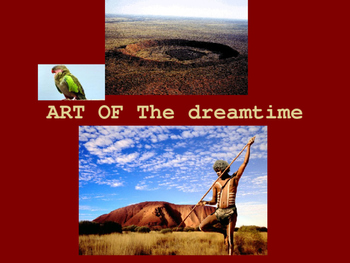 Aboriginal Dreamtime. A visual arts presentation.