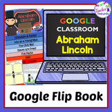 Google Classroom Activities ABRAHAM LINCOLN Interactive Flip Book