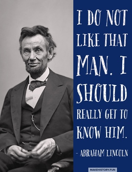 """Abraham Lincoln Poster """"I do not like that man. I should really get to know him."""