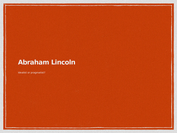 Abraham Lincoln Powerpoint: Idealist or Realist?