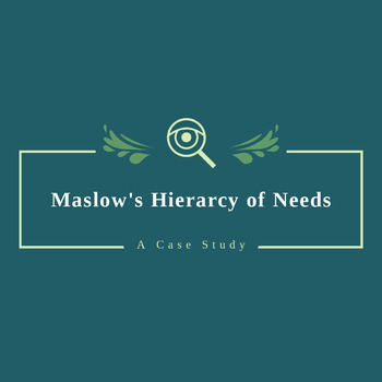 Abraham Maslow's Hierarchy of Needs: A Case Study