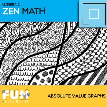 Absolute Value Equations and Their Graphs Zen Math