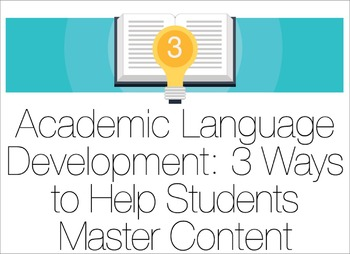 Academic Language Development: 3 Ways to Help Students Master Content