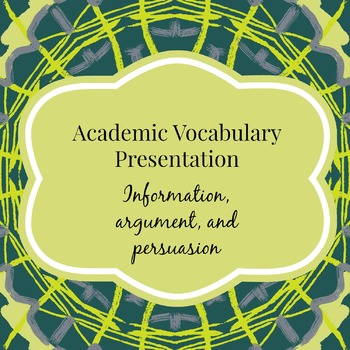 Academic Vocabulary: Information, Argument, and Persuasion