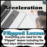 Acceleration Flipped Lesson (Includes the next days differ