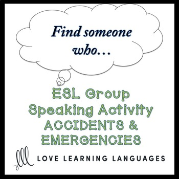 Accidents and Emergencies: ESL - ELL Group Speaking Activity:  Find someone who…