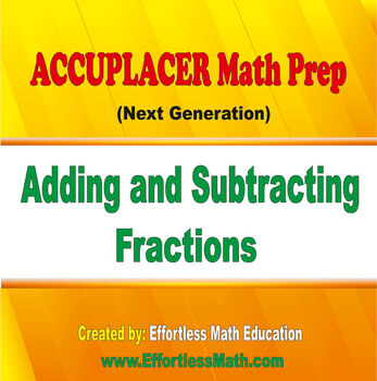 Accuplacer Next Generation Math Prep: Adding and Subtracting Fractions