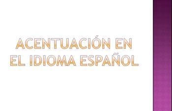 Acentuación en el idioma español Powerpoint / Spanish accentuation