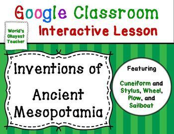 Inventions of Ancient Mesopotamia: Google Classroom Interactive Lesson