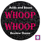 "Acids and Bases ""Whoop Whoop"" Game"