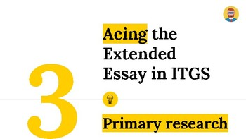 Acing the Extended Essay in ITGS guide 3: primary research