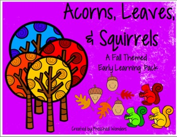 Acorns, Leaves, and Squirrels:  A Fall Themed Early Learning Pack