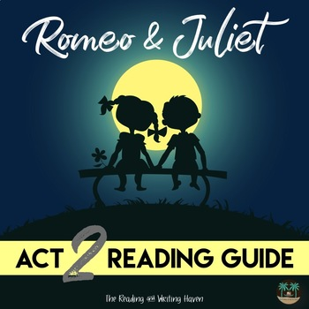 Act 2 Romeo and Juliet Reading Guide with Answer Key