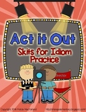 Act It Out - Practice Skits for Idioms (Figurative Language)
