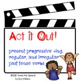 Act it Out! Present Progressive ing, Regular, and Irregular Past Tense Verbs