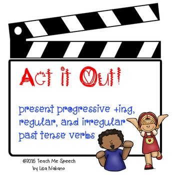 Act it Out! Present Progressive ing, Regular, and Irregular Past Tense Verbs