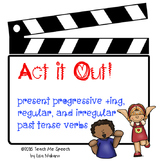 Act it Out! Present Progressive ing, Regular, and Irregula