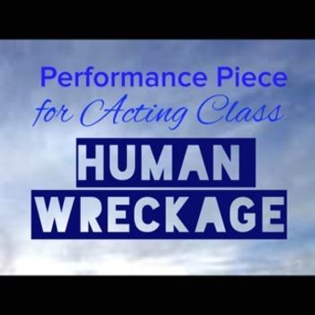 Acting Performance Piece - Human Wreckage