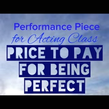 Acting Performance Piece - Price to Pay for Being Perfect