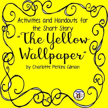 """Activities and Handouts for """"The Yellow Wallpaper"""" by Charlotte Perkins Gilman"""