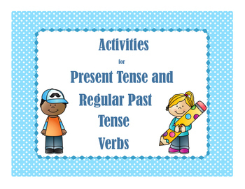 Activities for Present Tense and Regular Past Tense Verbs
