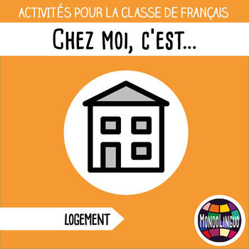 Activities to teach French/FFL/FSL: Chez moi, c'est.../Describing one's home