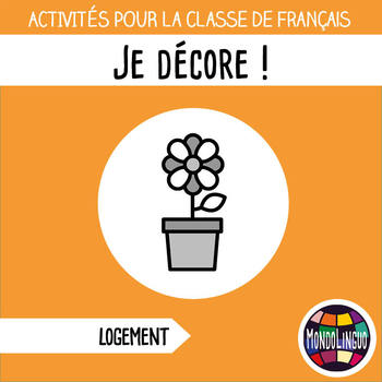 Activities to teach French/FFL/FSL: Je décore/Remodeling my home