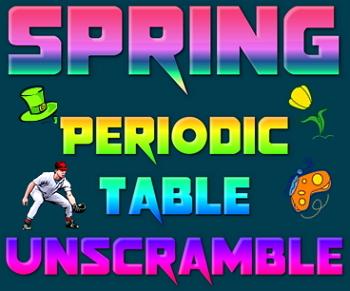 Activity: Spring Periodic Table unscramble