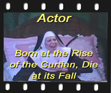 Actor: Born at the Rise of the Curtain, Die at Its Fall