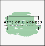 Acts of Kindness, Creating Community in the Classroom - 32 Kindness Cards