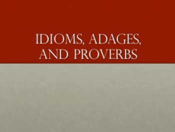 Idioms, Adages, and Proverbs Power Point
