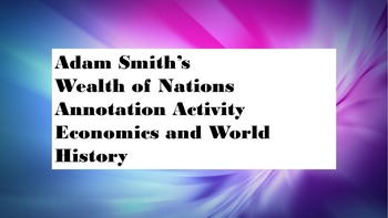Economics & World History- Adam Smith Wealth of Nations Excerpts for Annotation