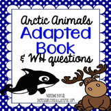 """Adapted Book """"Arctic Animals"""" with WH Questions (for special education)"""