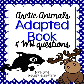 "Adapted Book ""Arctic Animals"" with WH Questions (for special education)"