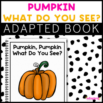 Pumpkin, Pumpkin What Do You See?: Adapted Book for Students with Autism