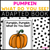 Pumpkin, Pumpkin What Do You See?: Adapted Book for Studen
