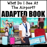 Adapted Book: WHAT DO I SEE AT AIRPORT – Special Education Resource for Reading