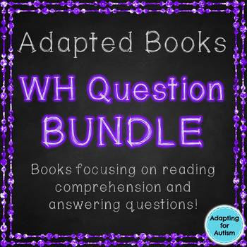 Adapted Books: WH Questions BUNDLE (Autism & Special Education)