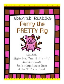 Adapted Reading- Penny the Pretty Pig: an adapted book with worksheets