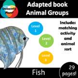 Animal Group Fish ADAPTED BOOK (level 1, level 2 and level 3) & activities