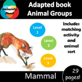 Animal Group Mammal ADAPTED BOOK (level 1, level 2 and level 3) & activities