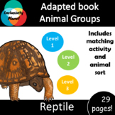 Animal Group Reptiles ADAPTED BOOK (level 1, level 2 and level 3) & activities