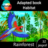 Habitat Rainforest ADAPTED BOOK (level 1, level 2 and level 3) & activities